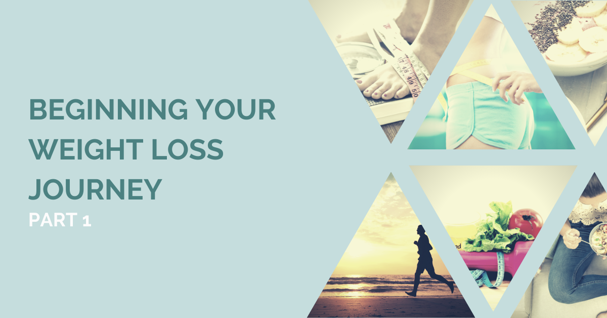Beginning Your Weight Loss Journey Part 1